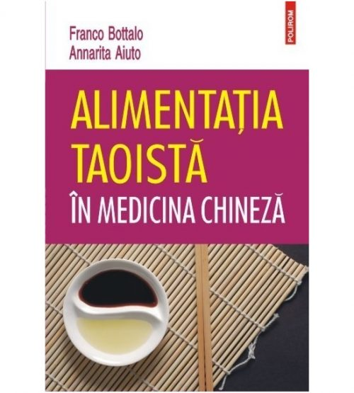 Alimentatia Taoista in medicina chineza (ed. tiparita) - Franco Bottalo , Annarita Aiuto