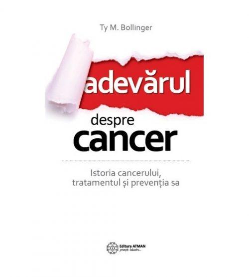 Adevarul despre cancer. Istoria cancerului, tratamentul si preventia (ed. tiparita) - Cathy Byrd