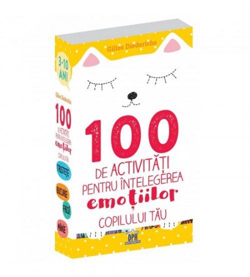 100 de activitati pentru intelegerea emotiilor copilului tau 3-10 ani