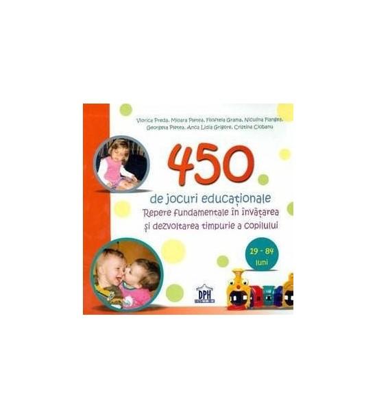 450 de jocuri educationale - Repere fundamentale in invatarea si dezvoltarea timpurie a copilului