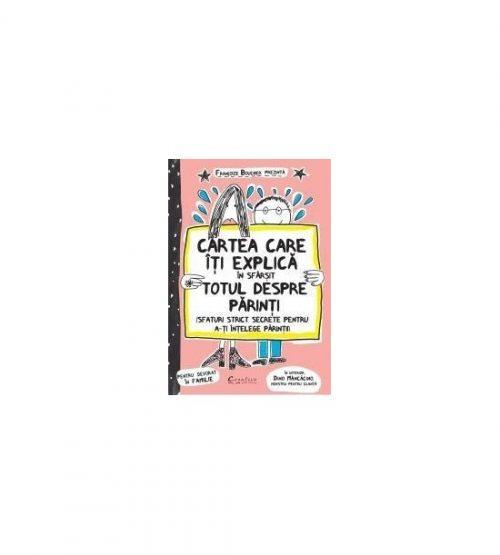 Cartea care iti explica in sfarsit totul despre parinti: Sfaturi strict secrete pentru a-ti intelege parintii