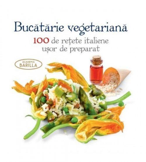 Bucataria vegetariana - 100 de retete italiene usor de preparat