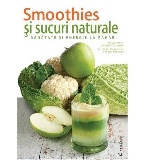 Smoothies-uri si sucuri naturale: Sanatate si energie la pahar