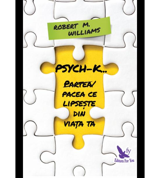 Psych-k: Partea/pacea ce lipseste din viata ta!