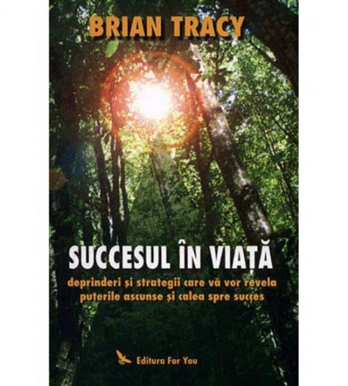 Brian Tracy, Succesul in viata, deprinderi si strategii care va vor revela puterile ascunse si calea spre succes