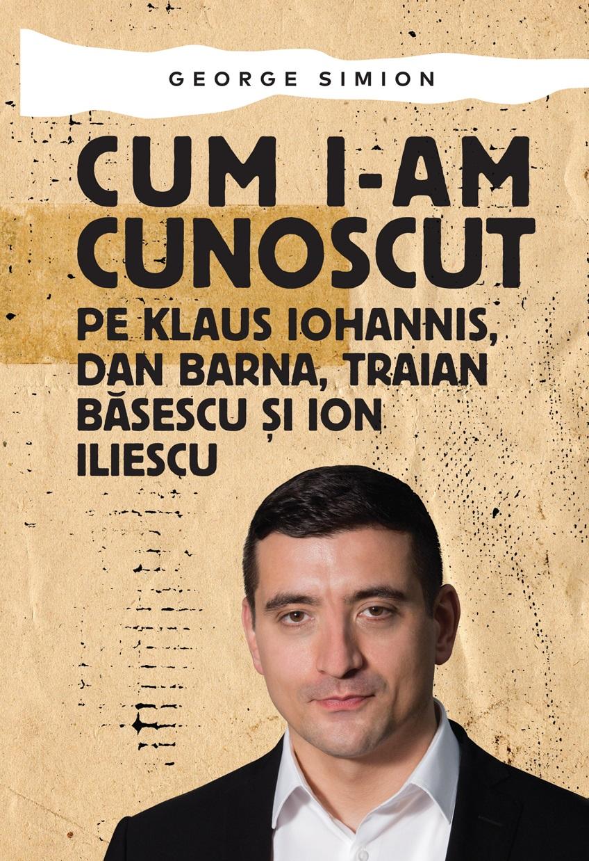 Cum i-am cunoscut pe Klaus Iohannis, Dan Barna, Traian Băsescu şi Ion Iliescu