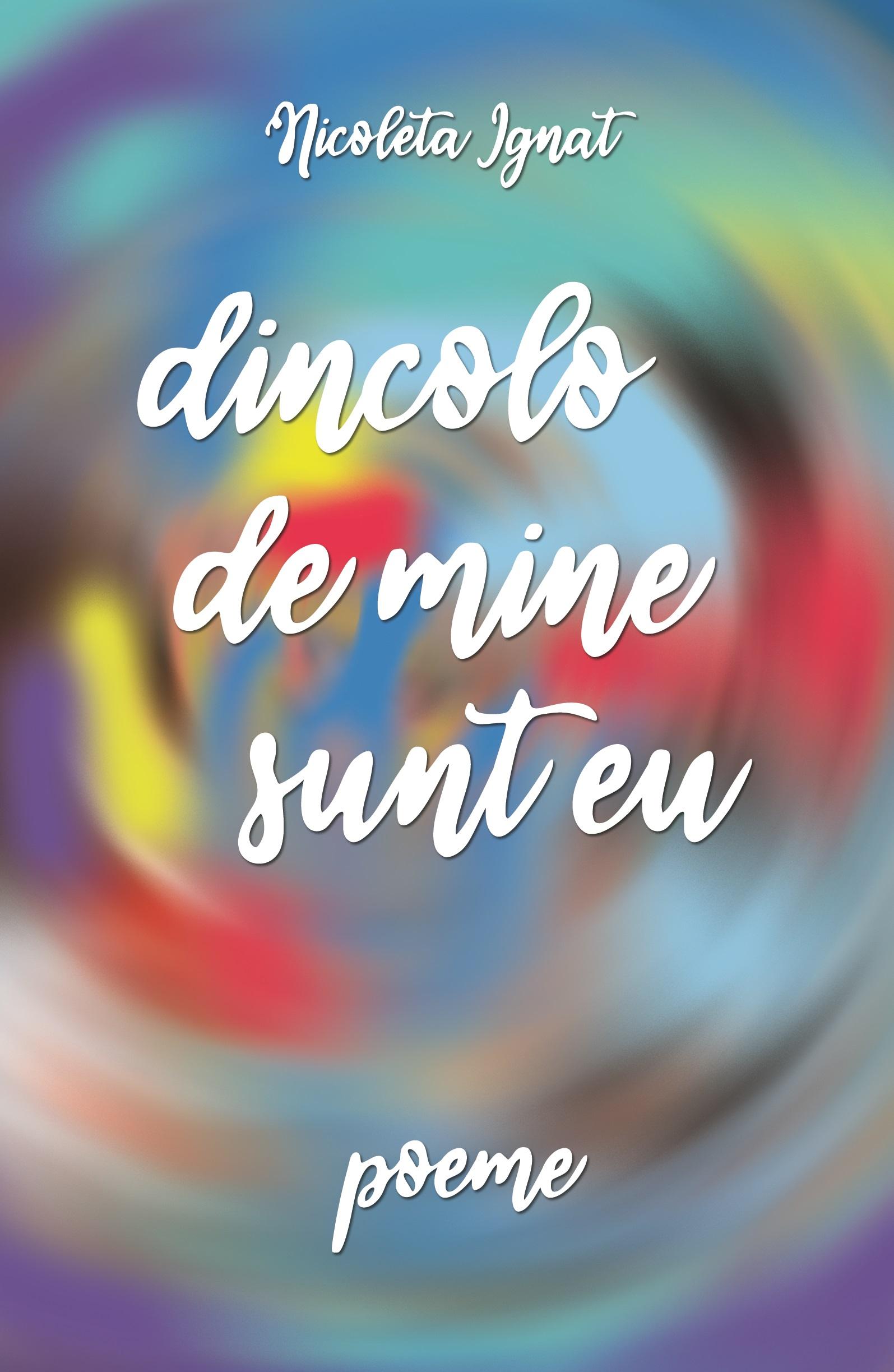 coperta Dincole de mine sunt eu - poeme_Nicoleta Ignat - Editura Letras
