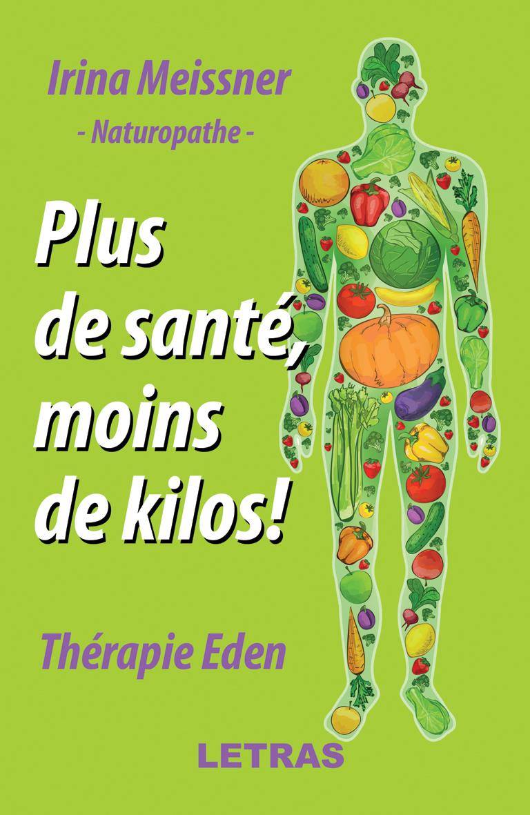 Plus de sante - moins de kilos - Therapie Eden _Irina Meissner_ Editura Letras