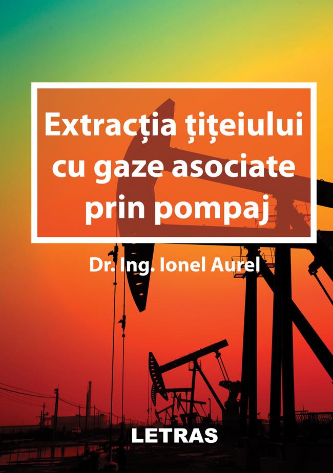 eBook Extractia titeiului cu gaze asociate prin pompaj_Ionel Aurel - Editura Letras