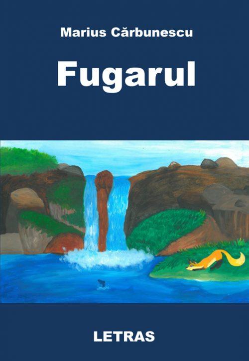 Fugarul - Marius Carbunescu - Editura Letras