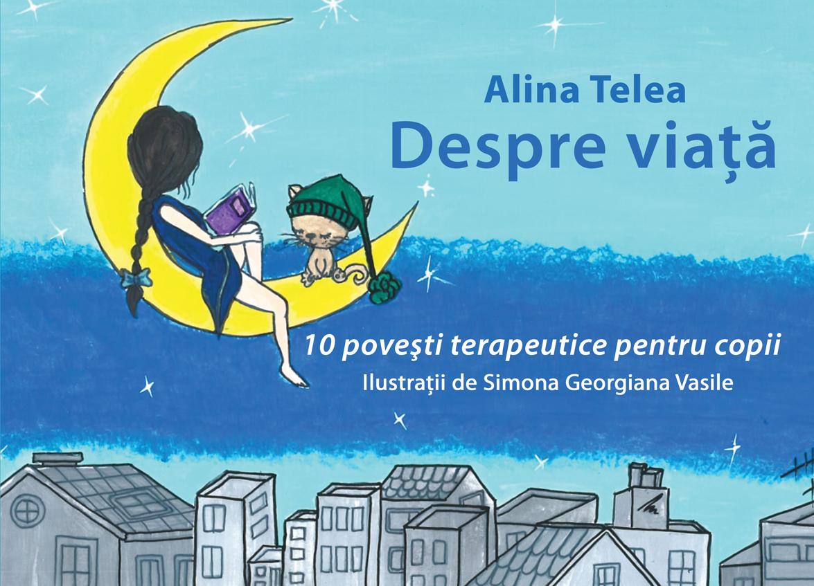 Despre viata - 10 povesti terapeutice pentru copii - Alina Telea - Editura Letras