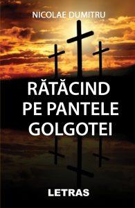 Nicolae Dumitru - Ratacind pe pantele Golgotei