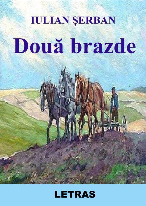 Doua brazde - Iulian Serban - roman - Editura Letras