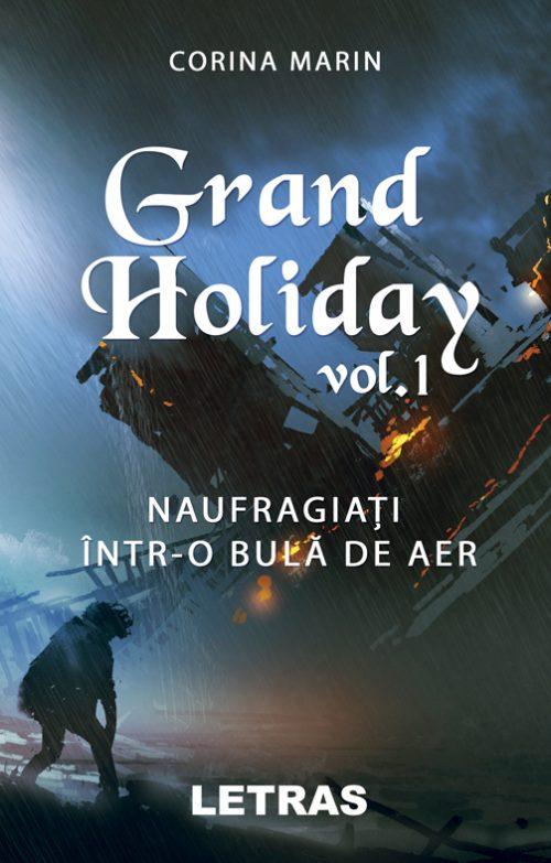 Grand Holiday vol. 1 - Naufragiati intr-o bula de aer - Corina Marin - Editura Letras