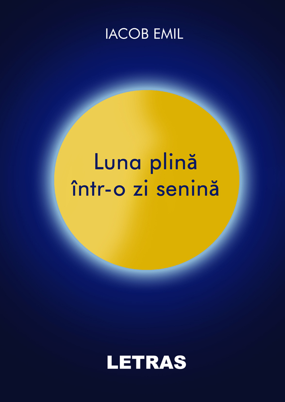 Luna plina intr-o zi senina - Iacob Emil - Editura Letras 2020