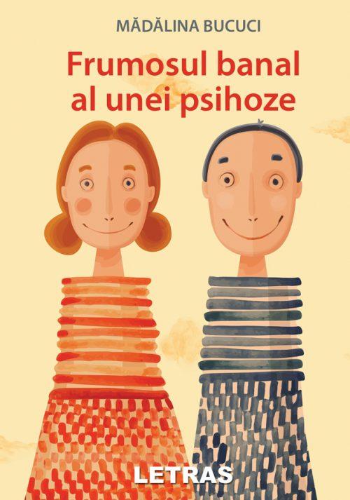 Frumosul banal al unei psihoze - Madalina Bucuci _ Editura Letras