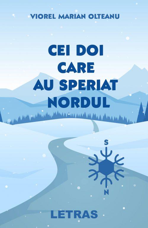 Cei doi care au nordul_- Viorel Olteanu - Editura Letras
