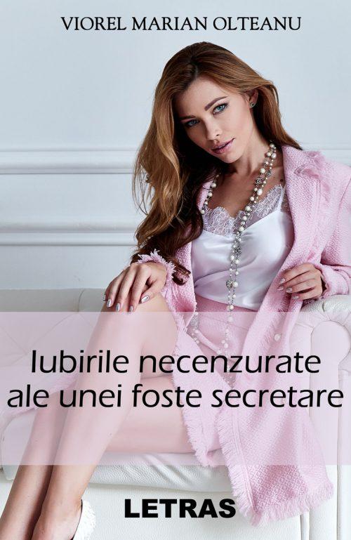 Iubirile necenzurate ale unei foste secretare_Viorel Olteanu - Editura Letras