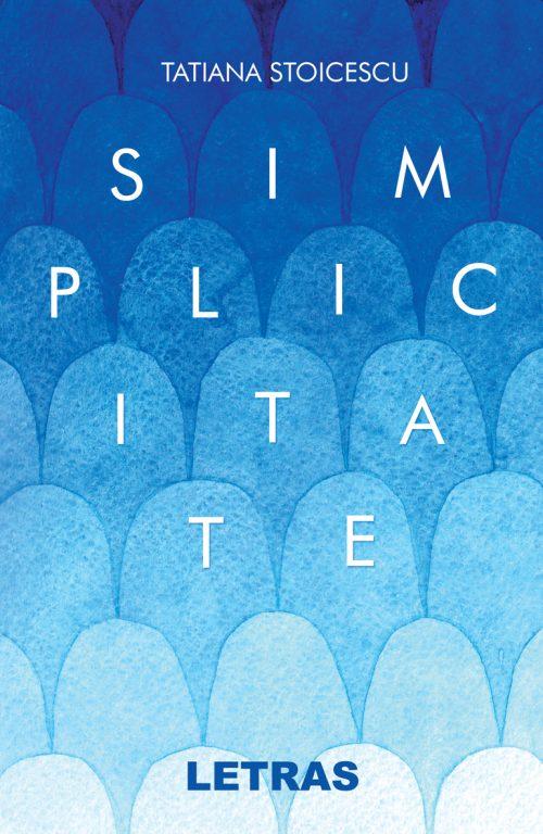Simplicitate - Tatiana Stoicescu - Editura Letras