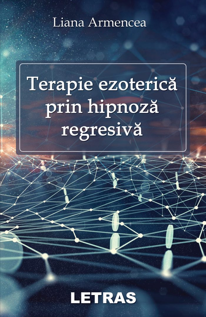 Terapie ezoterica prin hipnoza regresiva - Armencea Liana coperta 1