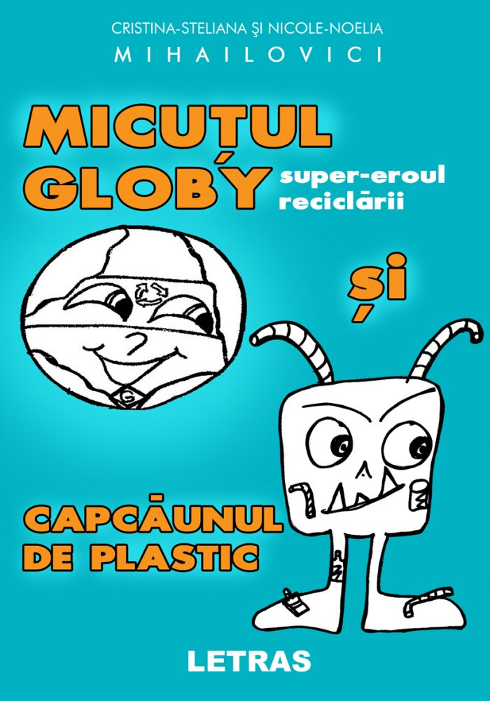 micutul globy supereroul reciclarii si capcaunul de plastic - mihailovici