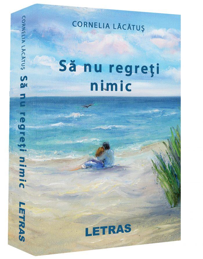 Sa nu regreti nimic - Cornelia Lacatus - Editura Letras