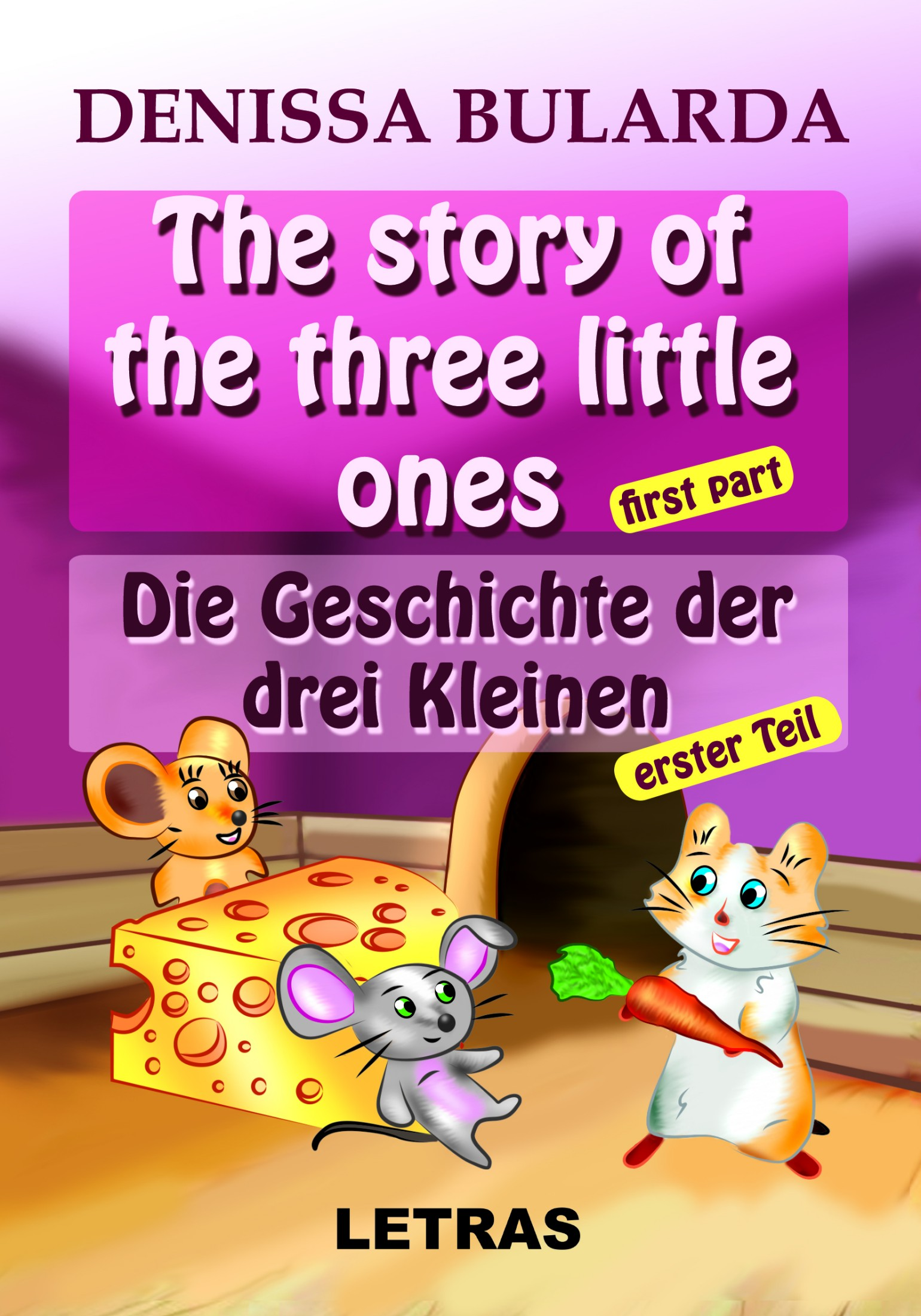 The story of the three little ones - First part / Die Geschichte der drei Kleinen - erster Teil (eBook ePUB) - Denissa Bularda - Editura Letras, 2020