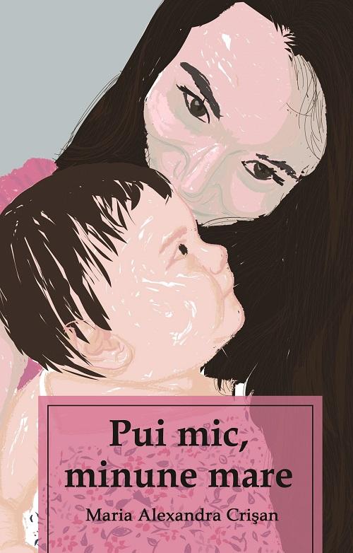 Maria Crisan - Pui mic, minune mare - Editura Letras, 2020