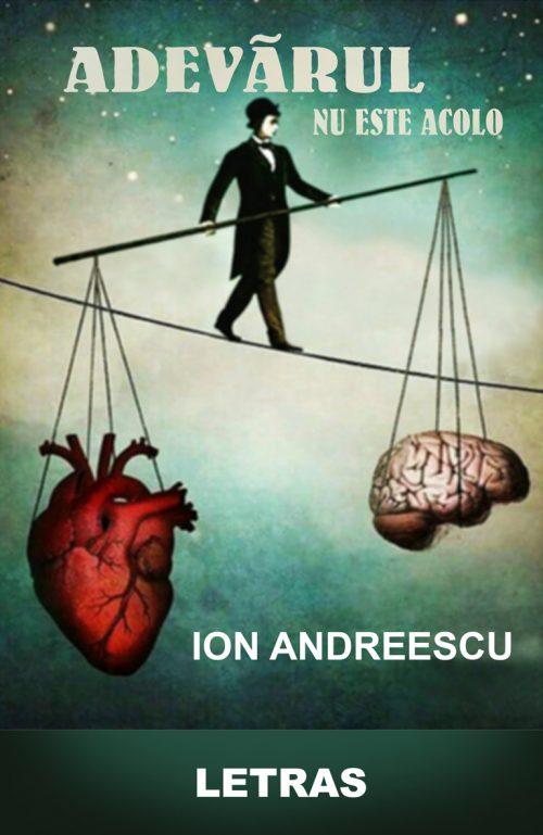 Adevarul nu este acolo - Ion Andreescu - Editura Letras