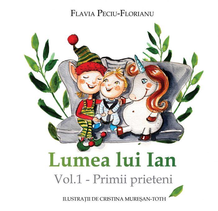 Lumea lui Ian - vol 1 Primii prieteni_Flavia Peciu Florianu