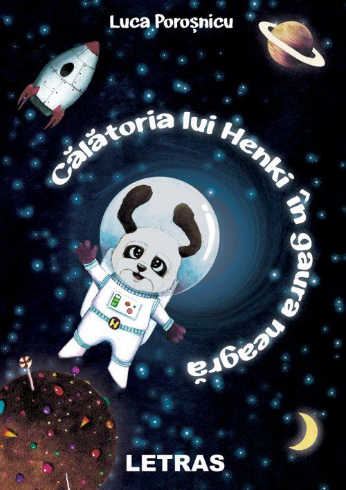Calatoria lui Henki in gaura neagra - Luca Porosnicu - Editura Letras
