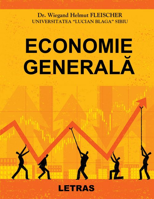 Economie generală - Dr. Wiegand Helmut FLEISCHER - Universitatea Lucian Blaga Sibiu - Editura Letras 2020