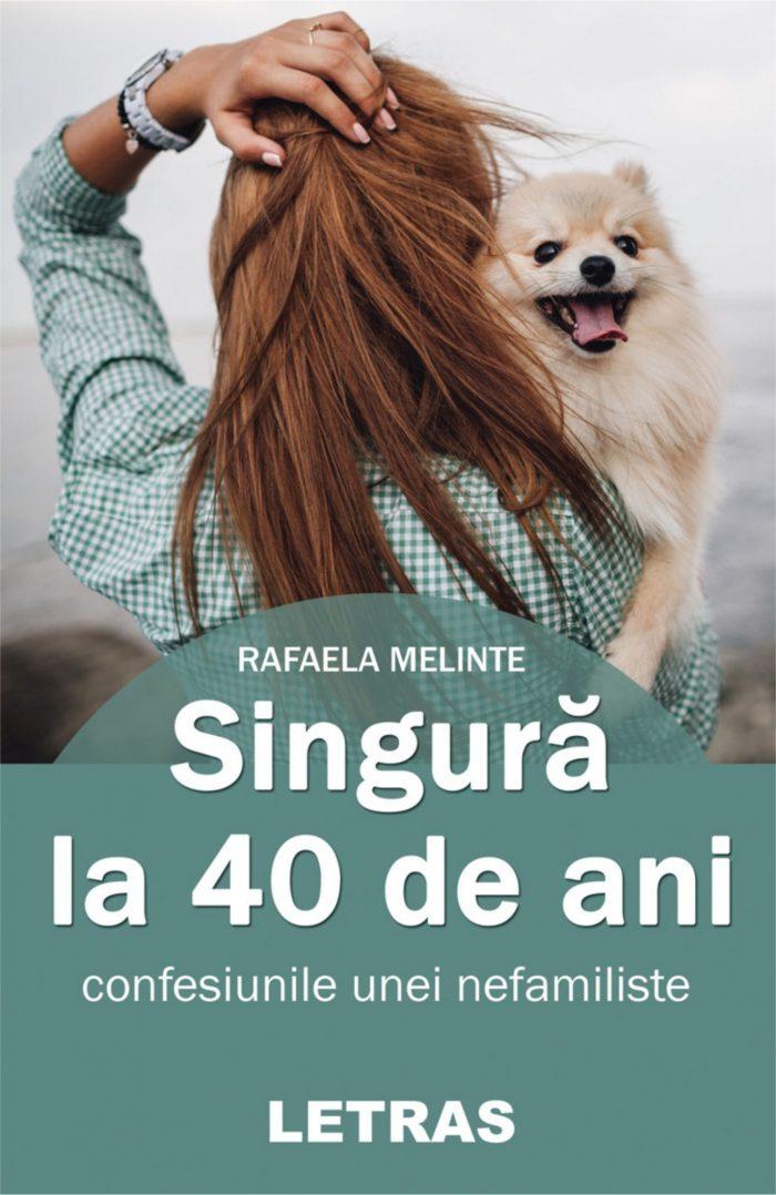 Singura la 40 de ani - Rafaela Melinte - Editura Letras, 2020