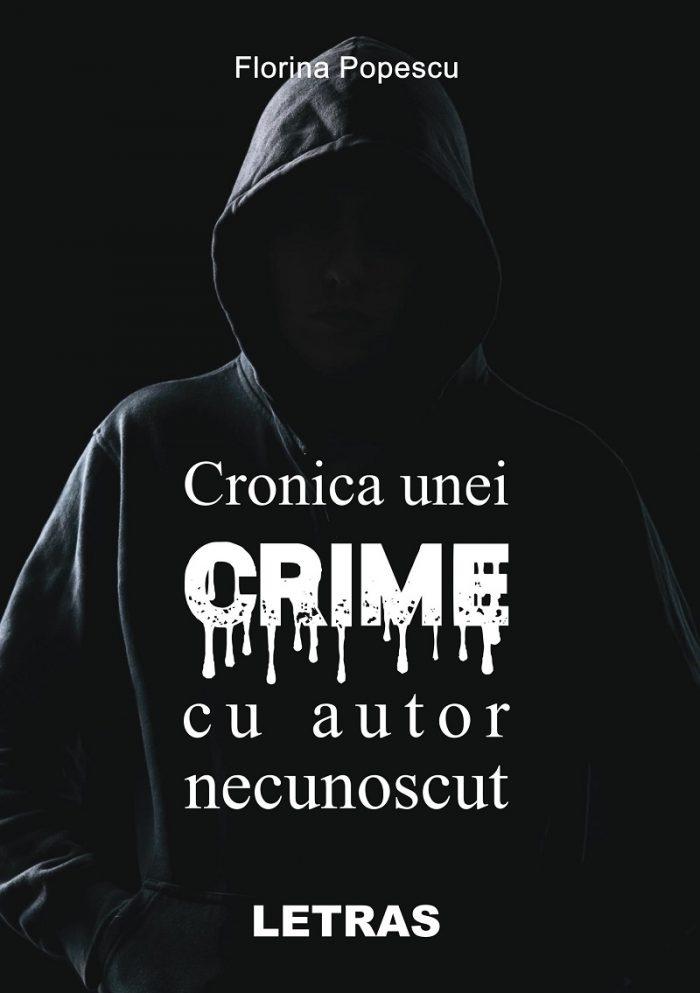 Cronica unei crime cu autor necunoscut (ed. tiparita) - Autor: Florina Popescu - Editura Letras, 2021
