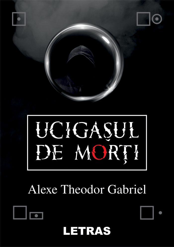 Alexe Gabriel_Ucigasul de morti_coperta 1_300 dpi_RGB