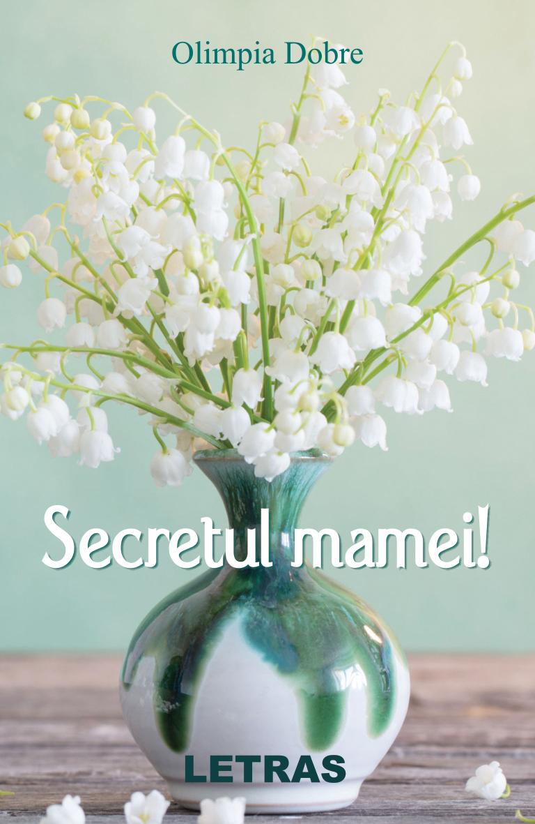 Dobre Olimpia_Secretul mamei_coperta 1 - Editura Letras