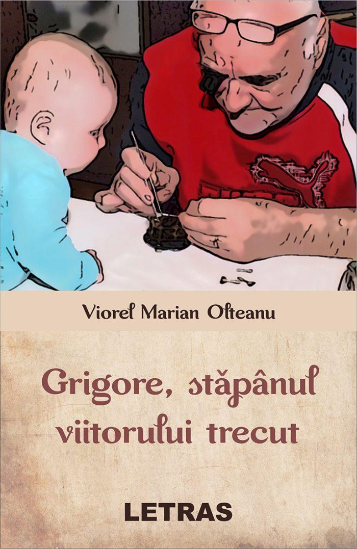 Grigore, stăpânul viitorului trecut - Viorel Olteanu
