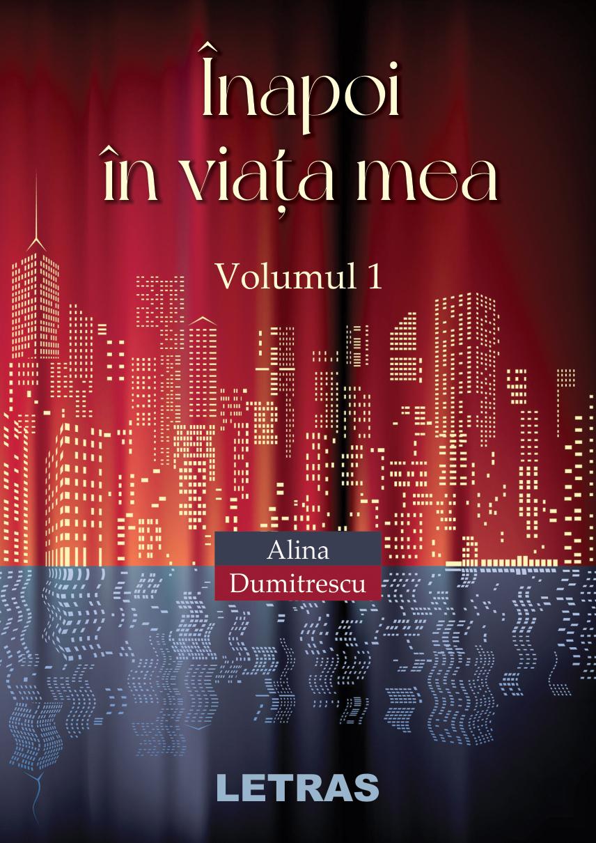 Înapoi în viața mea - Vol. 1 - Alina Dumitrescu