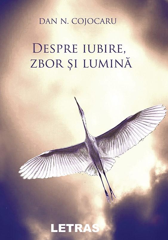 Dan N. Cojocaru_Despre iubire, zbor si lumina_1
